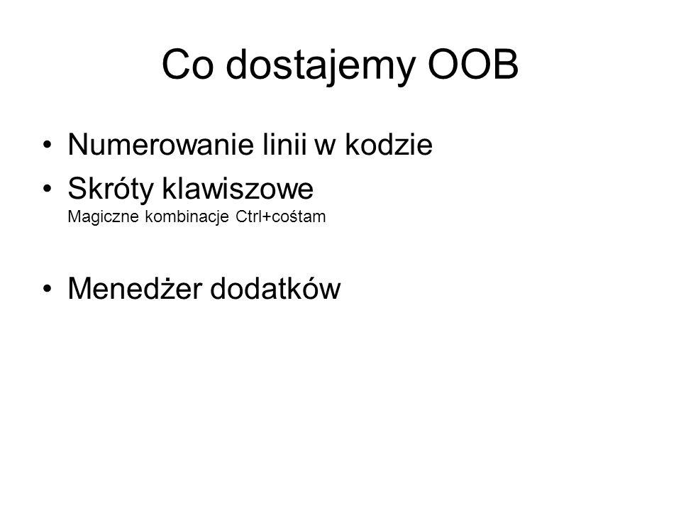 Co dostajemy OOB Numerowanie linii w kodzie Skróty klawiszowe Magiczne kombinacje Ctrl+cośtam Menedżer dodatków