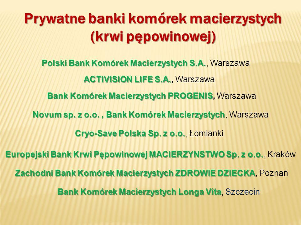 Banki komórek macierzystych w Polsce Spis banków komórek macierzystych / banków krwi pępowinowej działaj±cych w Polsce. Prywatne banki komórek macierz