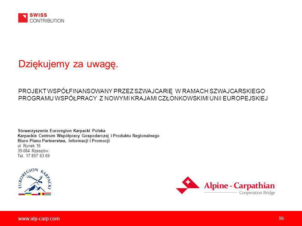 www.alp-carp.com Dziękujemy za uwagę. 16 PROJEKT WSPÓŁFINANSOWANY PRZEZ SZWAJCARIĘ W RAMACH SZWAJCARSKIEGO PROGRAMU WSPÓŁPRACY Z NOWYMI KRAJAMI CZŁONK