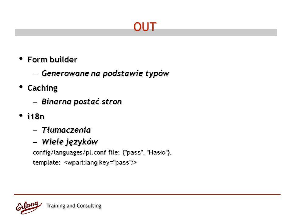 OUT Form builder Form builder – Generowane na podstawie typów Caching Caching – Binarna postać stron i18n i18n – Tłumaczenia – Wiele języków config/la