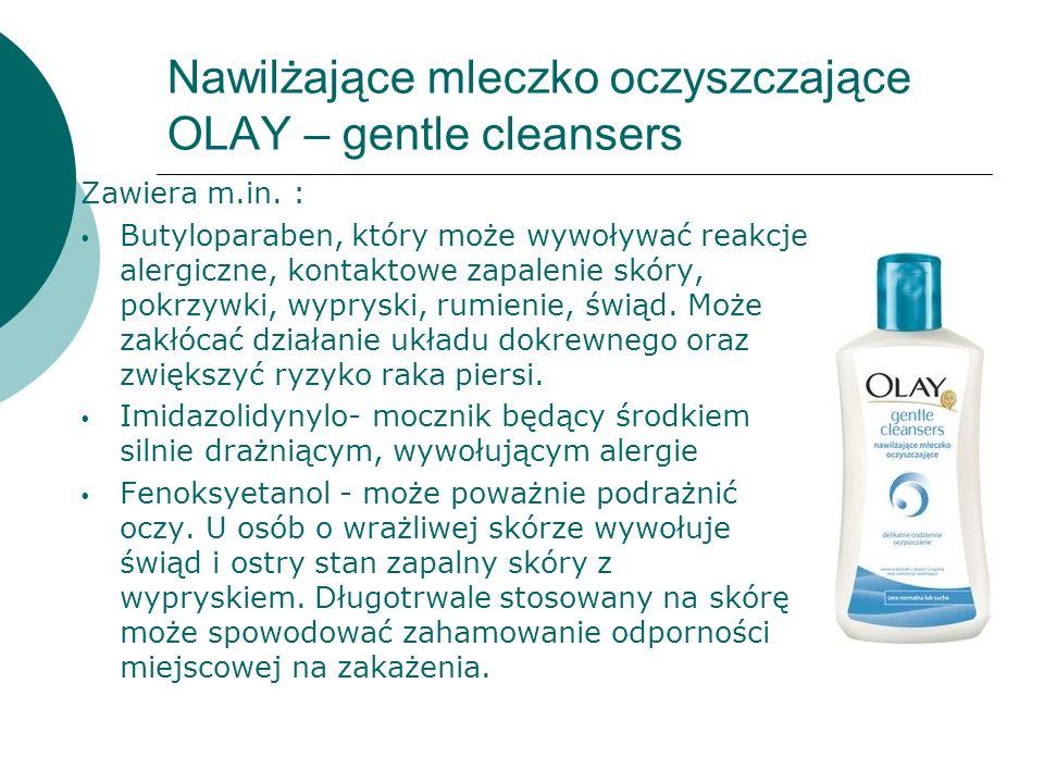 Nawilżające mleczko oczyszczające OLAY – gentle cleansers Zawiera m.in. : Butyloparaben, który może wywoływać reakcje alergiczne, kontaktowe zapalenie