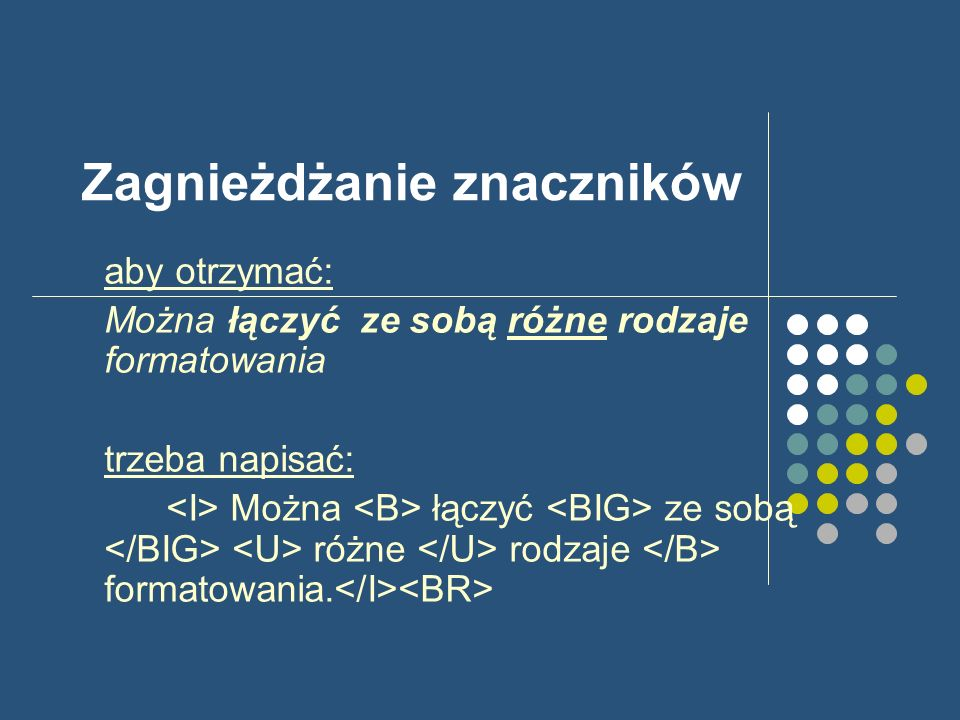 Zagnieżdżanie znaczników aby otrzymać: Można łączyć ze sobą różne rodzaje formatowania trzeba napisać: Można łączyć ze sobą różne rodzaje formatowania.