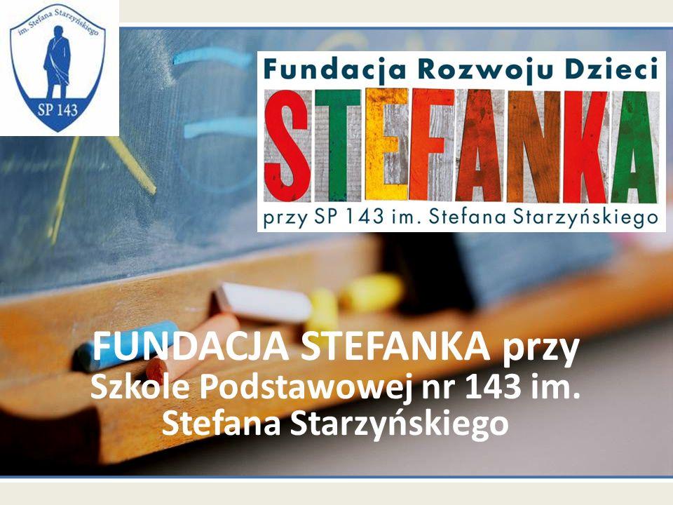 FUNDACJA STEFANKA przy Szkole Podstawowej nr 143 im. Stefana Starzyńskiego