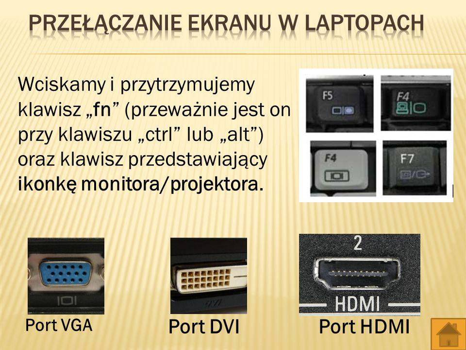 Port VGA Port DVI Wciskamy i przytrzymujemy klawisz fn (przeważnie jest on przy klawiszu ctrl lub alt) oraz klawisz przedstawiający ikonkę monitora/projektora.