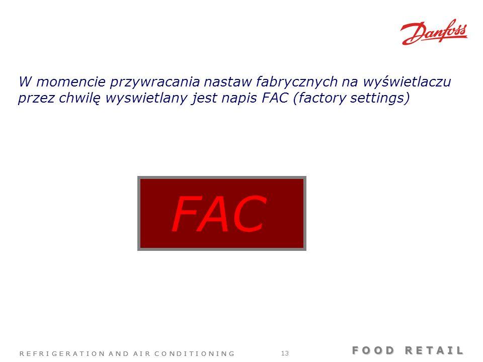 R E F R I G E R A T I O N A N D A I R C O N D I T I O N I N G F O O D R E T A I L R E F R I G E R A T I O N A N D A I R C O N D I T I O N I N G 13 FAC W momencie przywracania nastaw fabrycznych na wyświetlaczu przez chwilę wyswietlany jest napis FAC (factory settings)