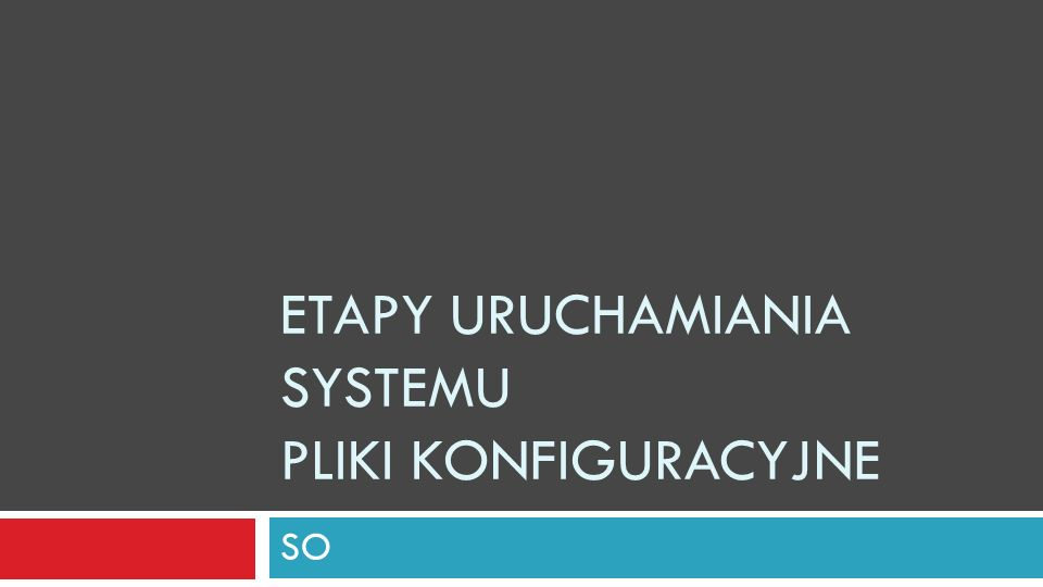 ETAPY URUCHAMIANIA SYSTEMU PLIKI KONFIGURACYJNE SO