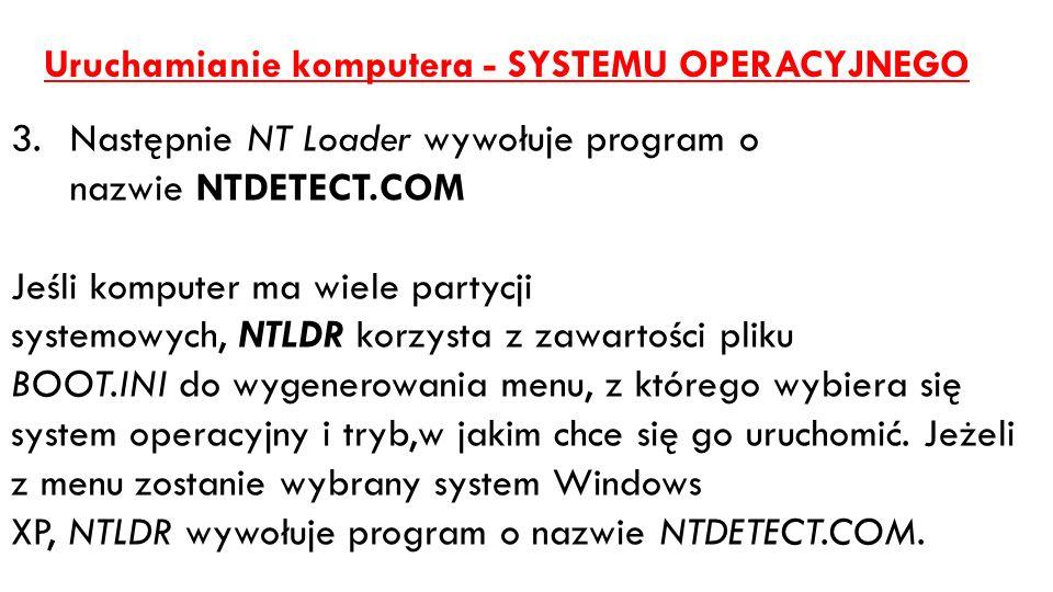 Uruchamianie komputera - SYSTEMU OPERACYJNEGO 3.Następnie NT Loader wywołuje program o nazwie NTDETECT.COM Jeśli komputer ma wiele partycji systemowyc