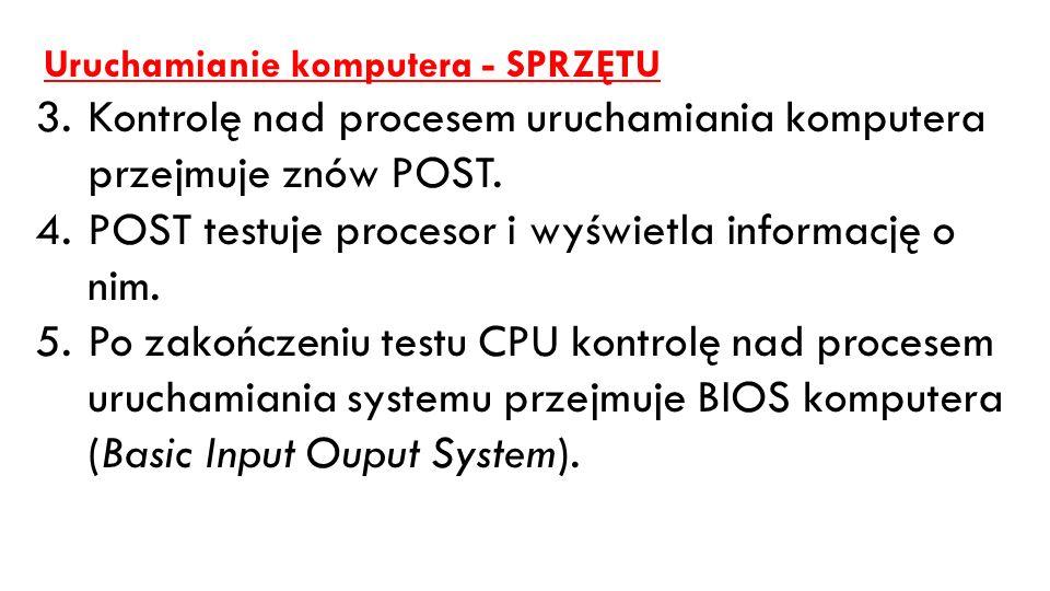 Uruchamianie komputera - SPRZĘTU 3.Kontrolę nad procesem uruchamiania komputera przejmuje znów POST. 4.POST testuje procesor i wyświetla informację o