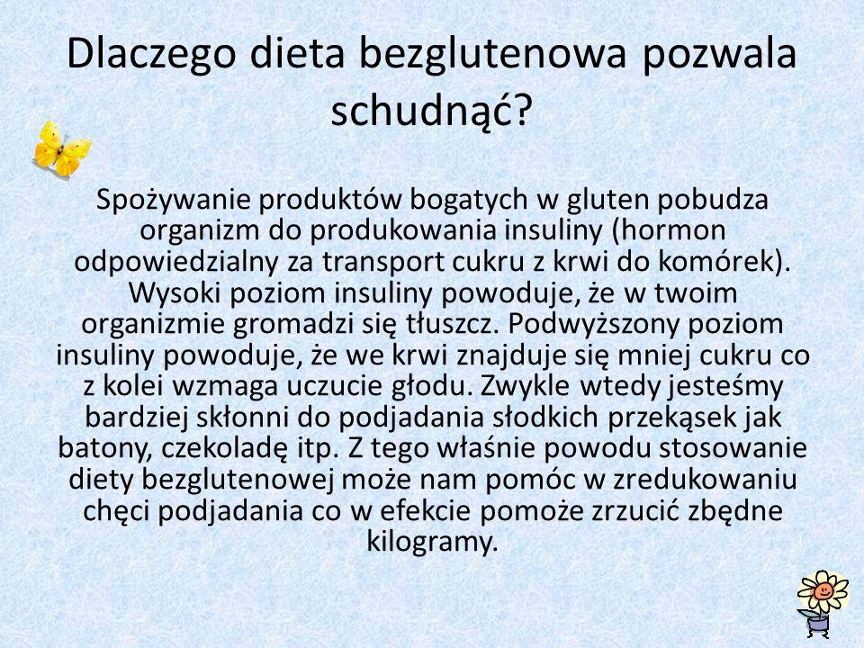 Dlaczego dieta bezglutenowa pozwala schudnąć? Spożywanie produktów bogatych w gluten pobudza organizm do produkowania insuliny (hormon odpowiedzialny