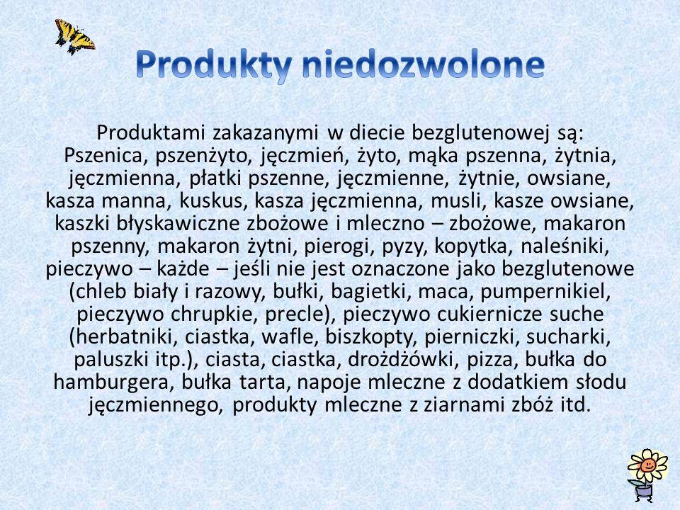 Produktami zakazanymi w diecie bezglutenowej są: Pszenica, pszenżyto, jęczmień, żyto, mąka pszenna, żytnia, jęczmienna, płatki pszenne, jęczmienne, ży