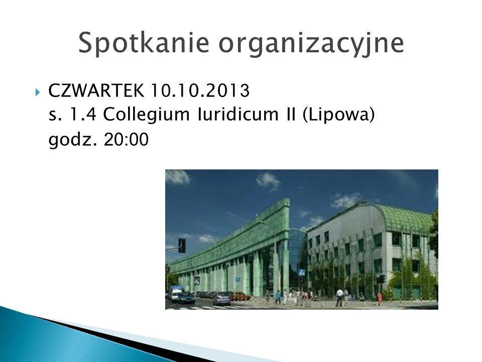 CZWARTEK 1 0.10.201 3 s. 1.4 Collegium Iuridicum II (Lipowa) godz. 20:00