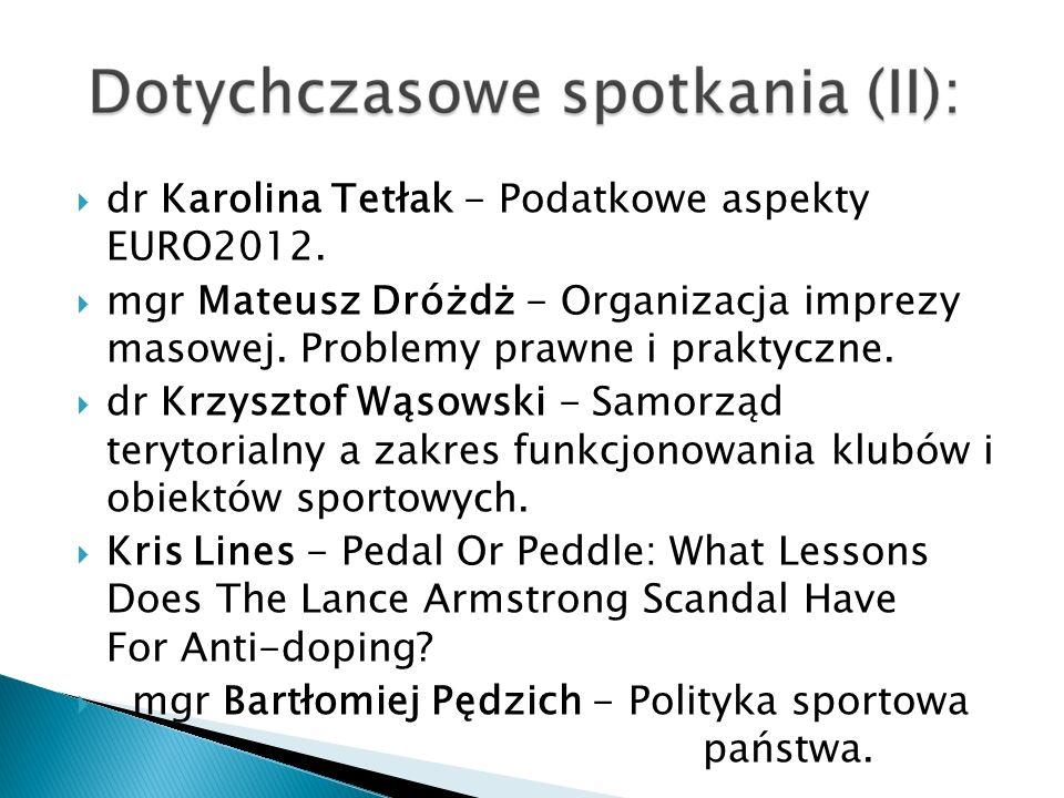 dr Karolina Tetłak - Podatkowe aspekty EURO2012. mgr Mateusz Dróżdż - Organizacja imprezy masowej. Problemy prawne i praktyczne. dr Krzysztof Wąsowski