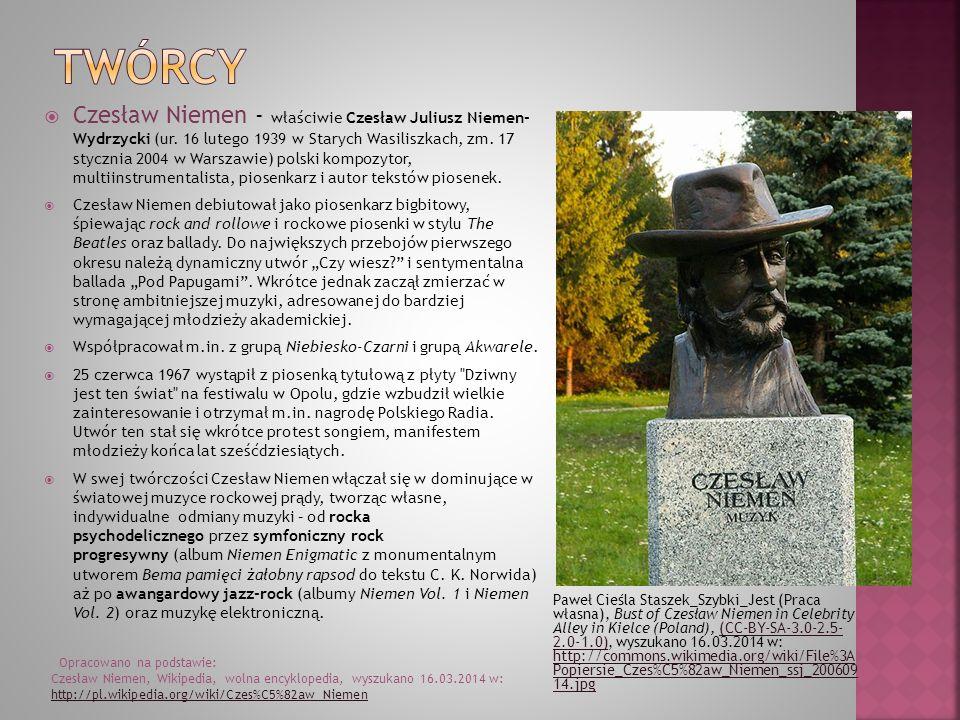 Paweł Cieśla Staszek_Szybki_Jest (Praca własna), Bust of Czesław Niemen in Celebrity Alley in Kielce (Poland), (CC-BY-SA-3.0-2.5- 2.0-1.0), wyszukano 16.03.2014 w: http://commons.wikimedia.org/wiki/File%3A Popiersie_Czes%C5%82aw_Niemen_ssj_200609 14.jpg(CC-BY-SA-3.0-2.5- 2.0-1.0) http://commons.wikimedia.org/wiki/File%3A Popiersie_Czes%C5%82aw_Niemen_ssj_200609 14.jpg Czesław Niemen - właściwie Czesław Juliusz Niemen- Wydrzycki (ur.