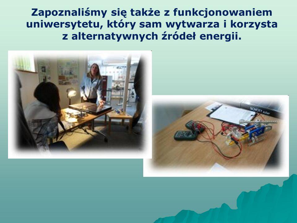 Zapoznaliśmy się także z funkcjonowaniem uniwersytetu, który sam wytwarza i korzysta z alternatywnych źródeł energii.