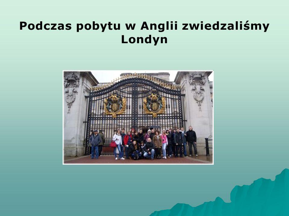 Podczas pobytu w Anglii zwiedzaliśmy Londyn