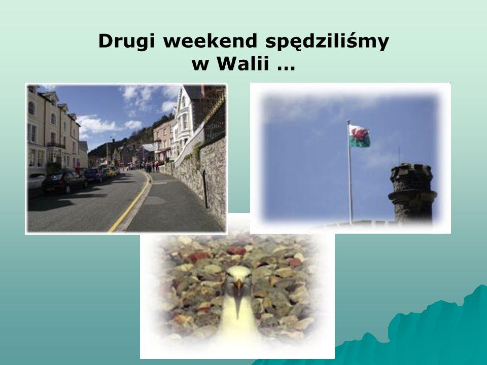 Drugi weekend spędziliśmy w Walii …