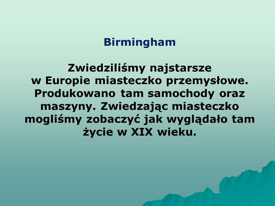 Birmingham Zwiedziliśmy najstarsze w Europie miasteczko przemysłowe.