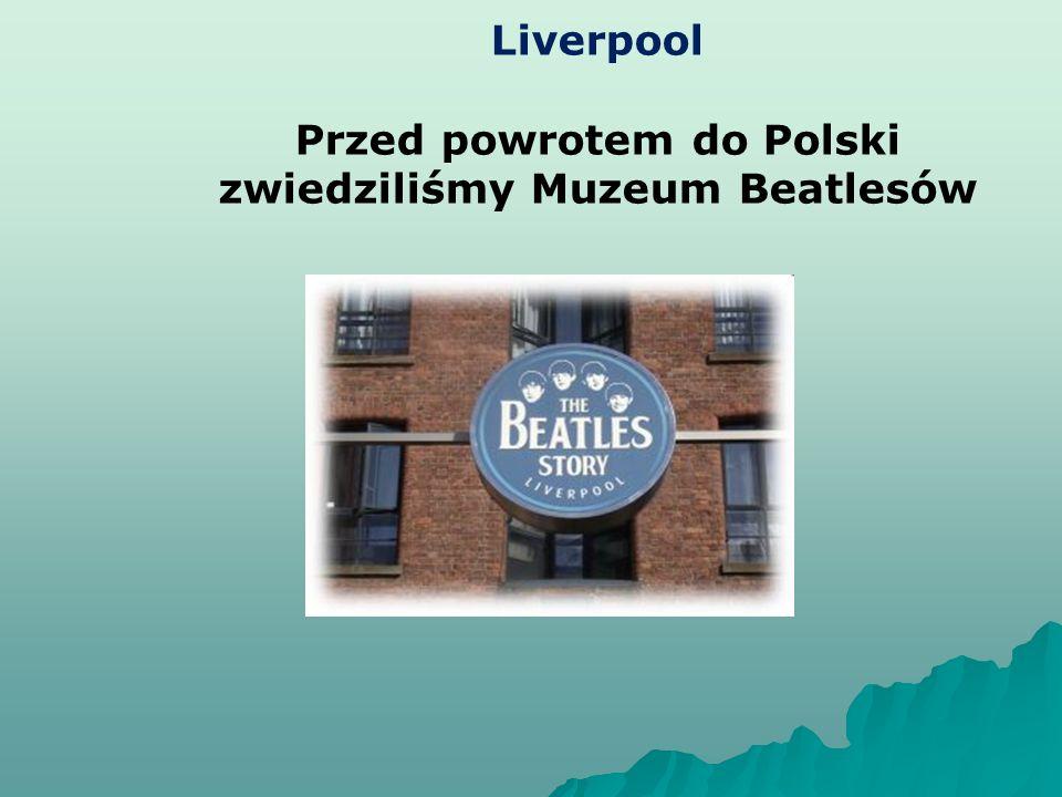 Liverpool Przed powrotem do Polski zwiedziliśmy Muzeum Beatlesów