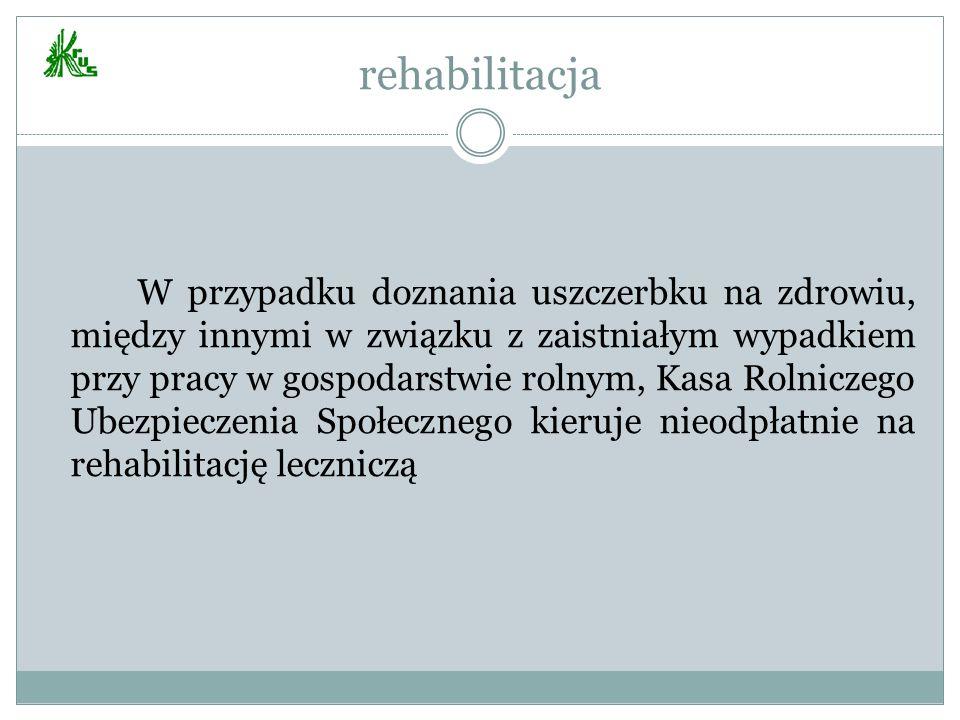 rehabilitacja W przypadku doznania uszczerbku na zdrowiu, między innymi w związku z zaistniałym wypadkiem przy pracy w gospodarstwie rolnym, Kasa Roln