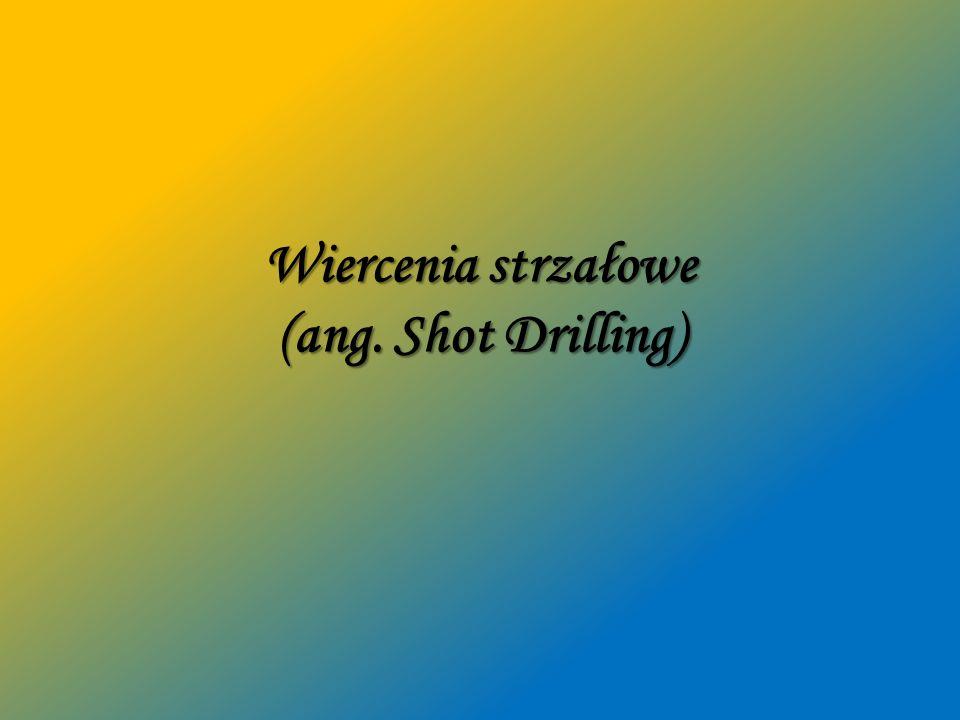 Wiercenia strzałowe (ang. Shot Drilling)