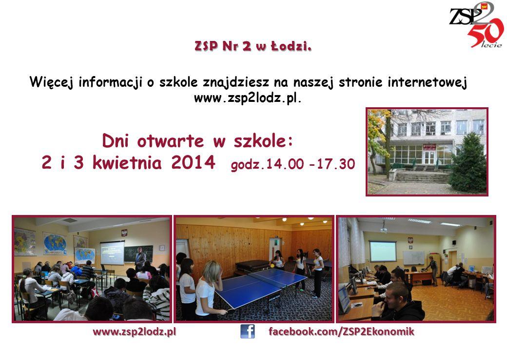 ZSP Nr 2 w Łodzi. Więcej informacji o szkole znajdziesz na naszej stronie internetowej www.zsp2lodz.pl. www.zsp2lodz.pl facebook.com/ZSP2Ekonomik Dni