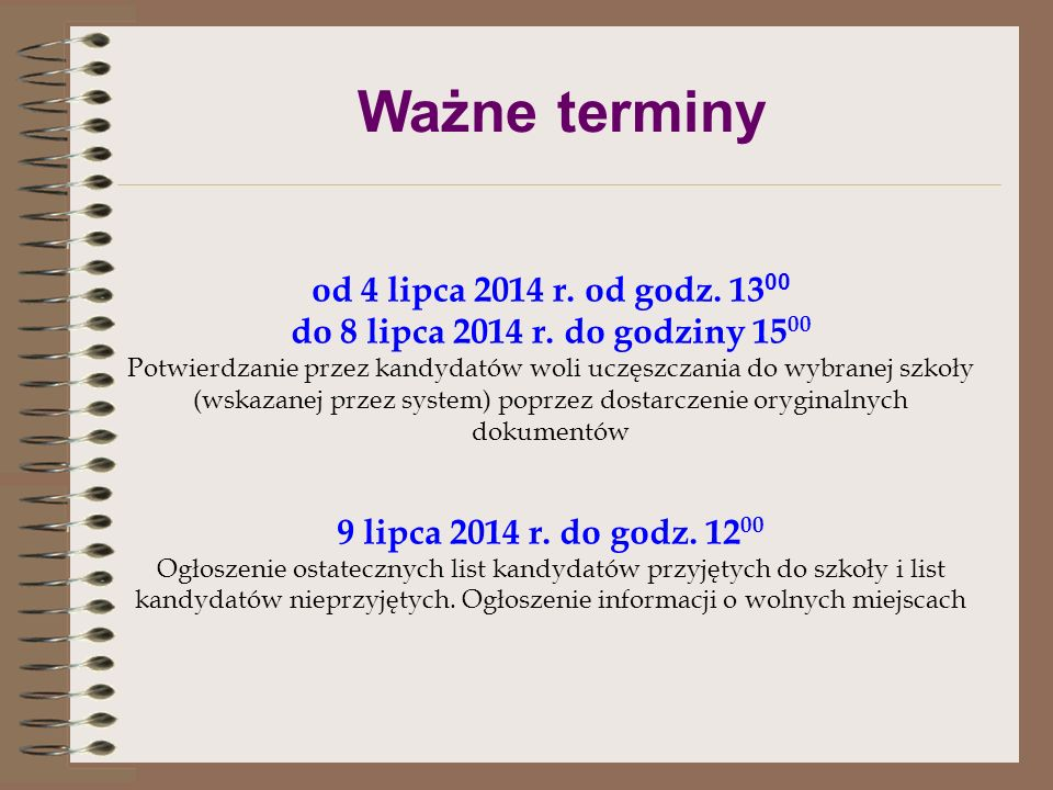 Ważne terminy od 12 maja 2014 r. do 25 czerwca 2014 r. Zakładanie konta kandydata w systemie za pośrednictwem strony internetowej Składanie wniosków d