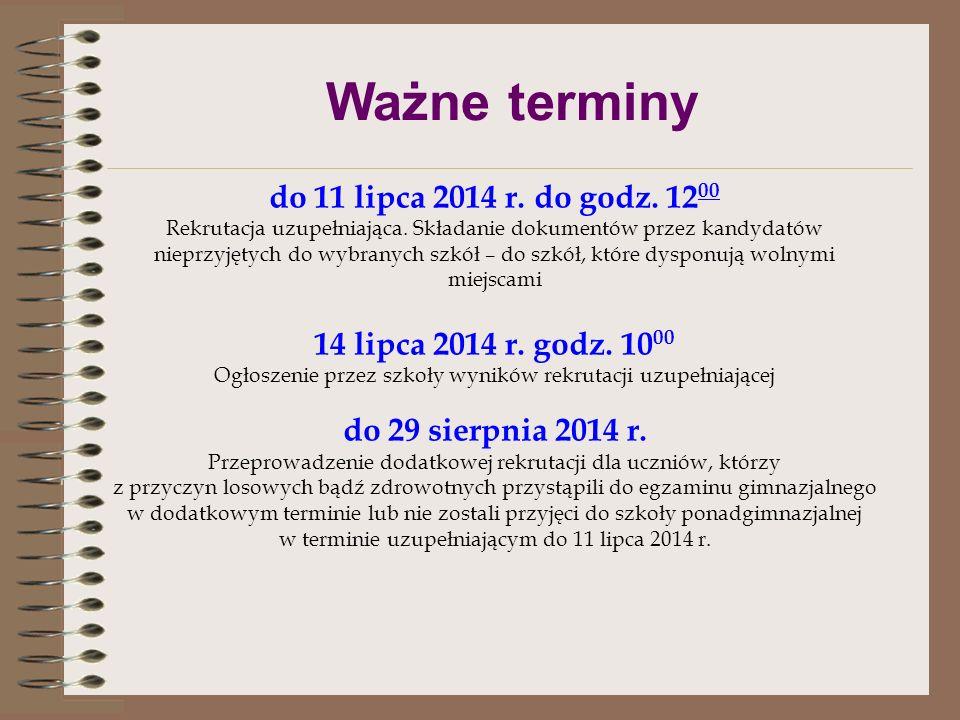 Ważne terminy od 4 lipca 2014 r. od godz. 13 00 do 8 lipca 2014 r. do godziny 15 00 Potwierdzanie przez kandydatów woli uczęszczania do wybranej szkoł