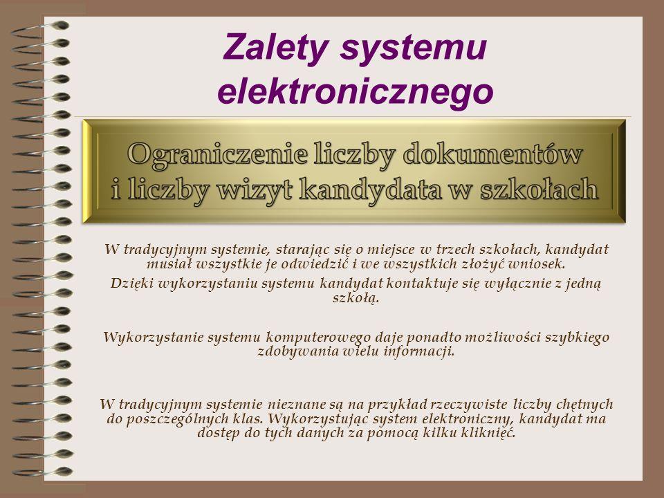 Zalety systemu elektronicznego W sytuacji tradycyjnej, gdy nie ma przepływu informacji między szkołami ponadgimnazjalnymi, przy pierwszym ogłoszeniu w