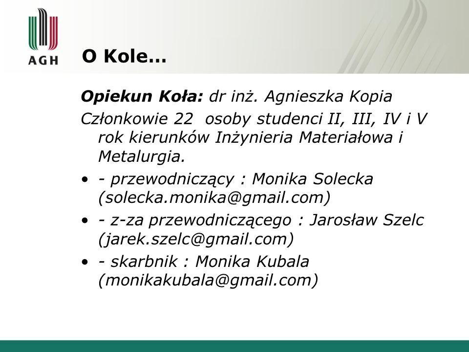O Kole… Opiekun Koła: dr inż.