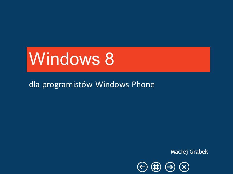 dla programistów Windows Phone Windows 8 Maciej Grabek
