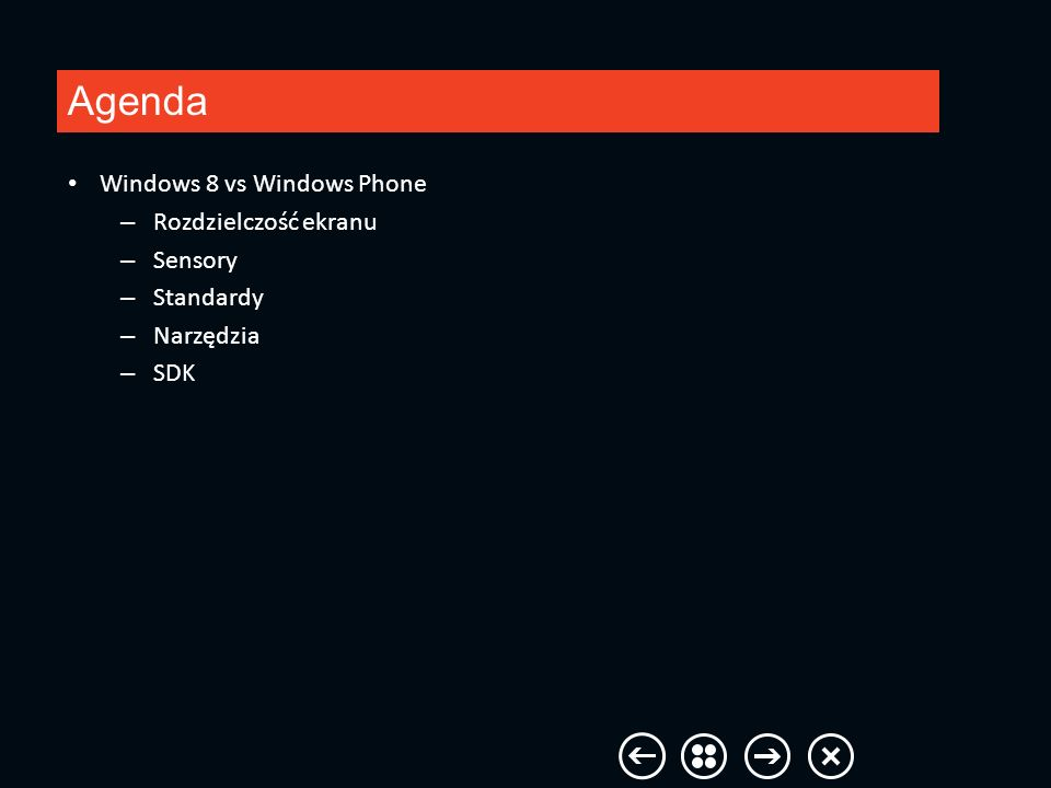 Windows 8 vs Windows Phone - ekran Windows Phone 800x480 Windows 8 1024x768 1366x768 1280x800 1920x1080 2560x1440 http://msdn.microsoft.com/pl- PL/library/windows/apps/hh7806 12 http://msdn.microsoft.com/pl- PL/library/windows/apps/hh7806 12
