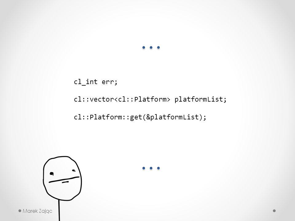 Marek Zając cl_int err; cl::vector platformList; cl::Platform::get(&platformList); … …