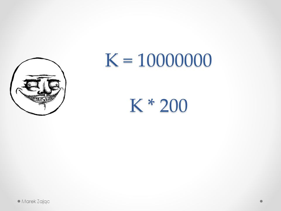Marek Zając K = 10000000 K * 200