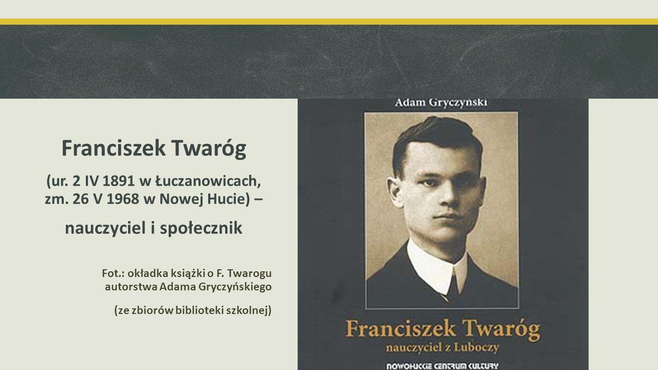 Niektóre ważne fakty z życia Franciszka Twaroga Był synem górala z Rabki, bardzo ambitnym uczniem i sportowcem, marzącym o pracy nauczycielskiej.
