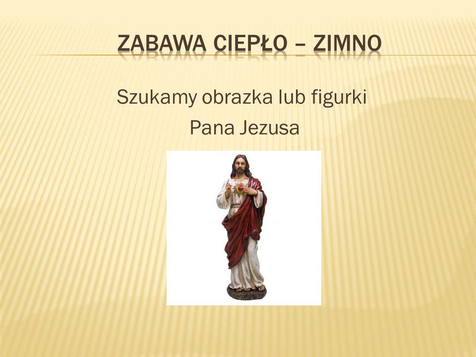 Szukamy obrazka lub figurki Pana Jezusa