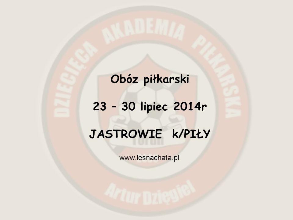 Obóz piłkarski 23 – 30 lipiec 2014r JASTROWIE k/PIŁY www.lesnachata.pl