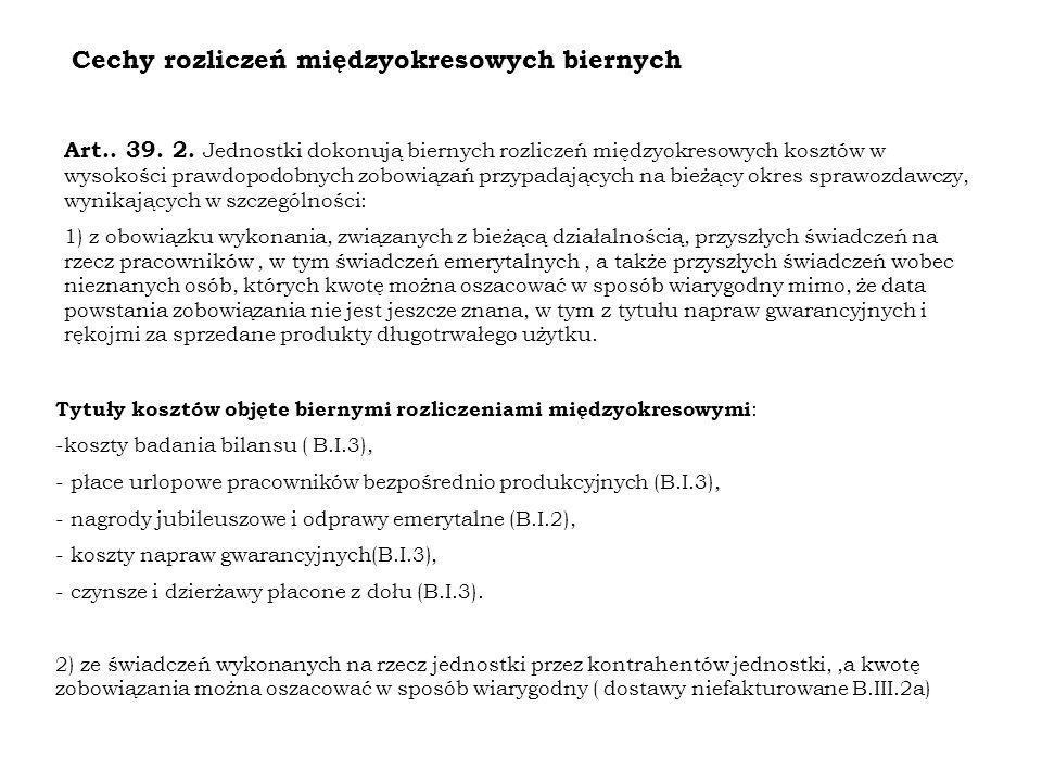 Cechy rozliczeń międzyokresowych biernych Art.. 39. 2. Jednostki dokonują biernych rozliczeń międzyokresowych kosztów w wysokości prawdopodobnych zobo