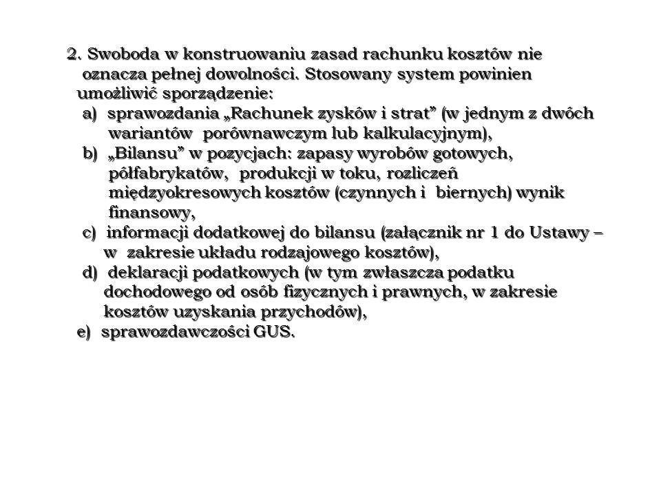 2. Swoboda w konstruowaniu zasad rachunku kosztów nie oznacza pełnej dowolności. Stosowany system powinien oznacza pełnej dowolności. Stosowany system