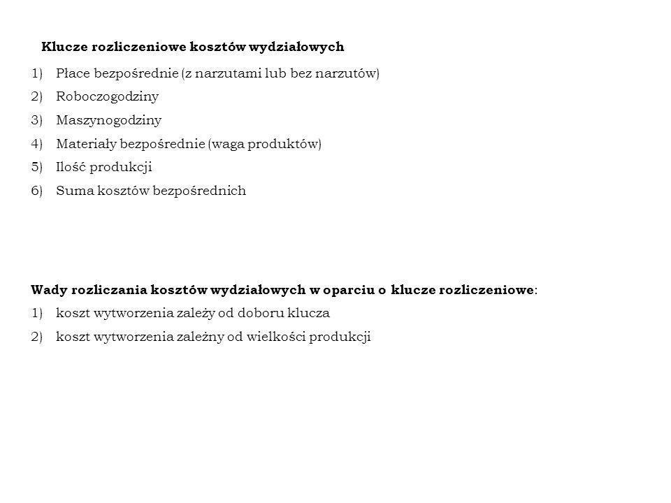 Klucze rozliczeniowe kosztów wydziałowych 1)Płace bezpośrednie (z narzutami lub bez narzutów) 2)Roboczogodziny 3)Maszynogodziny 4)Materiały bezpośredn