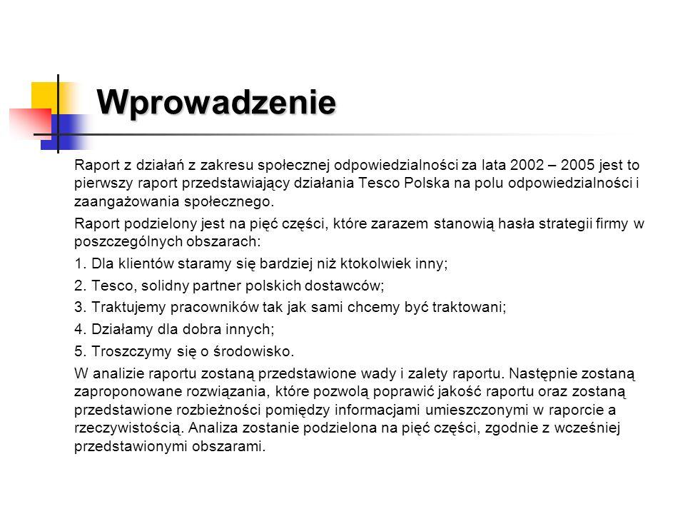 Wprowadzenie Raport z działań z zakresu społecznej odpowiedzialności za lata 2002 – 2005 jest to pierwszy raport przedstawiający działania Tesco Polsk