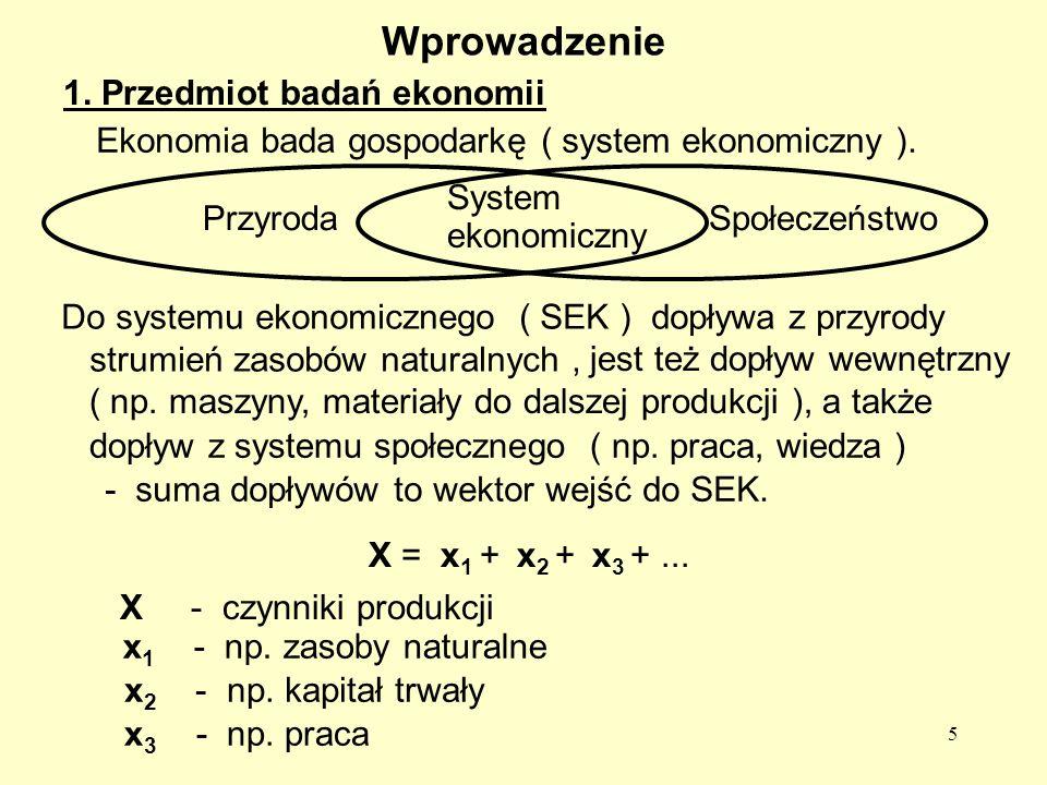5 1.Przedmiot badań ekonomii Ekonomia bada gospodarkę ( system ekonomiczny ).