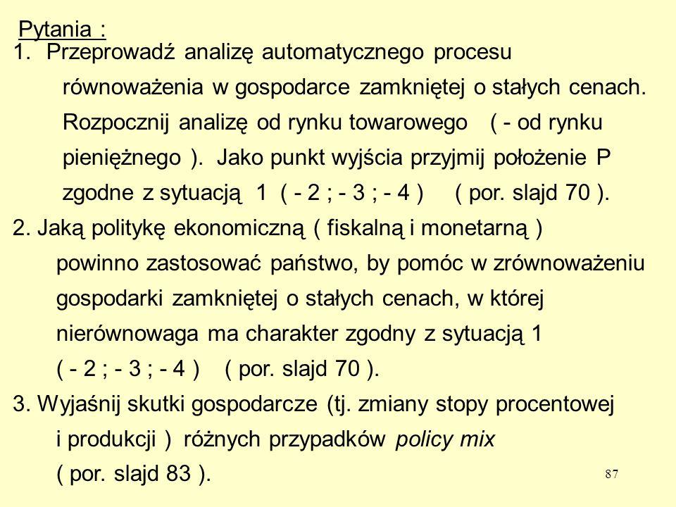 87 Pytania : 1.Przeprowadź analizę automatycznego procesu równoważenia w gospodarce zamkniętej o stałych cenach.