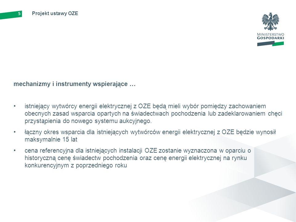 6 Projekt ustawy OZE mechanizmy i instrumenty wspierające … wdrażane rozwiązania aukcyjne zapewnią możliwość elastycznego kontrolowania ilości i struktury mocy OZE w systemie elektroenergetycznym oraz całkowitych kosztów wsparcia tych źródeł - koszty faktycznie ponoszone przez inwestorów ceny referencyjne dla każdej technologii OZE podział na aukcje dla obiektów o mocy zainstalowanej do 1 MW oraz obiektów o mocy zainstalowanej powyżej 1 MW.