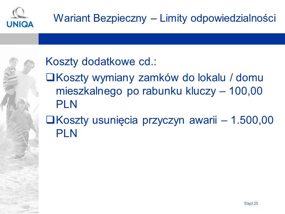 Slajd 20 Wariant Bezpieczny – Limity odpowiedzialności Koszty dodatkowe cd.: Koszty wymiany zamków do lokalu / domu mieszkalnego po rabunku kluczy – 1