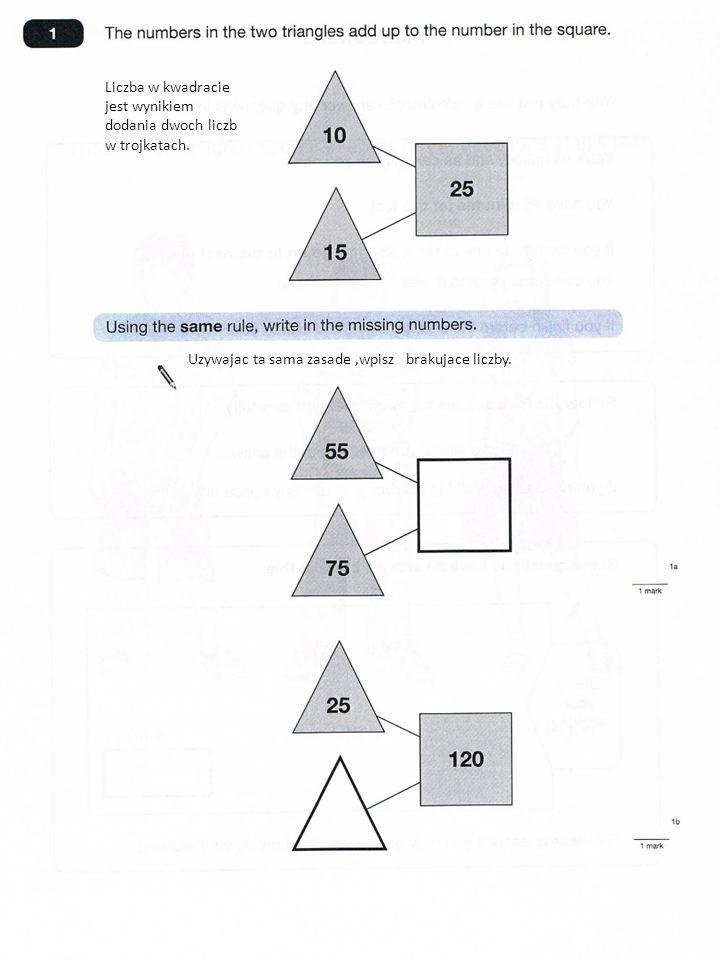 Liczba w kwadracie jest wynikiem dodania dwoch liczb w trojkatach.