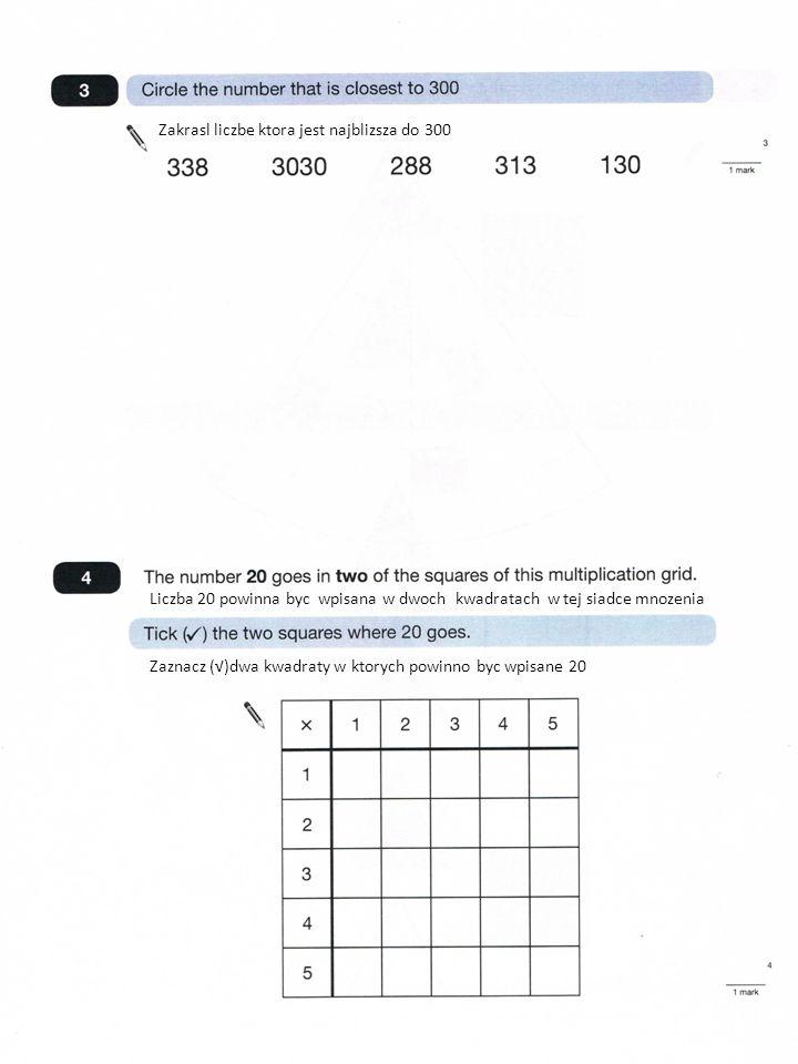 Zakrasl liczbe ktora jest najblizsza do 300 Liczba 20 powinna byc wpisana w dwoch kwadratach w tej siadce mnozenia Zaznacz ()dwa kwadraty w ktorych powinno byc wpisane 20