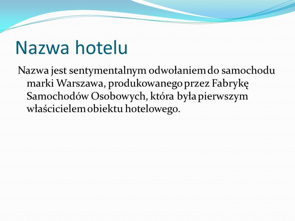 Nazwa hotelu Nazwa jest sentymentalnym odwołaniem do samochodu marki Warszawa, produkowanego przez Fabrykę Samochodów Osobowych, która była pierwszym właścicielem obiektu hotelowego.