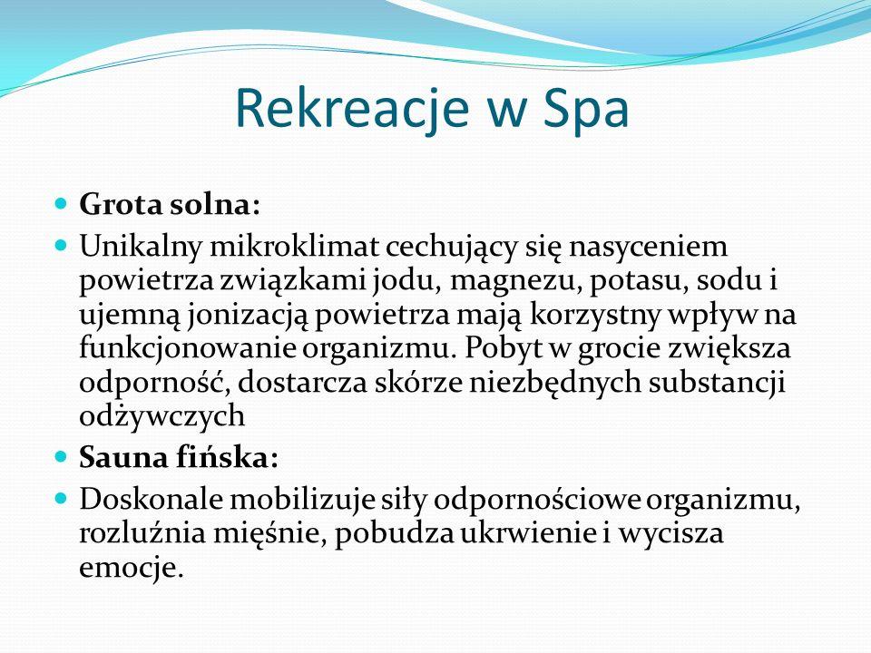 Rekreacje w Spa Grota solna: Unikalny mikroklimat cechujący się nasyceniem powietrza związkami jodu, magnezu, potasu, sodu i ujemną jonizacją powietrza mają korzystny wpływ na funkcjonowanie organizmu.