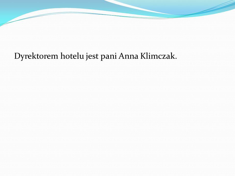 Dyrektorem hotelu jest pani Anna Klimczak.