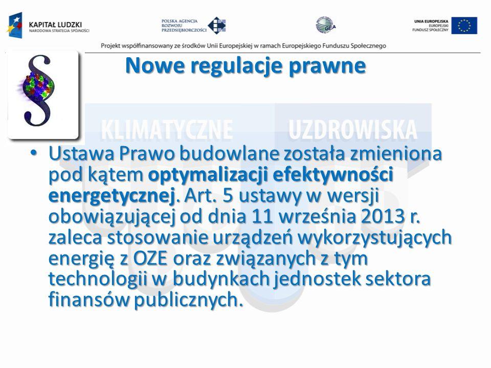 Noweregulacje prawne Nowe regulacje prawne Ustawa Prawo budowlane została zmieniona pod kątem optymalizacji efektywności energetycznej. Art. 5 ustawy